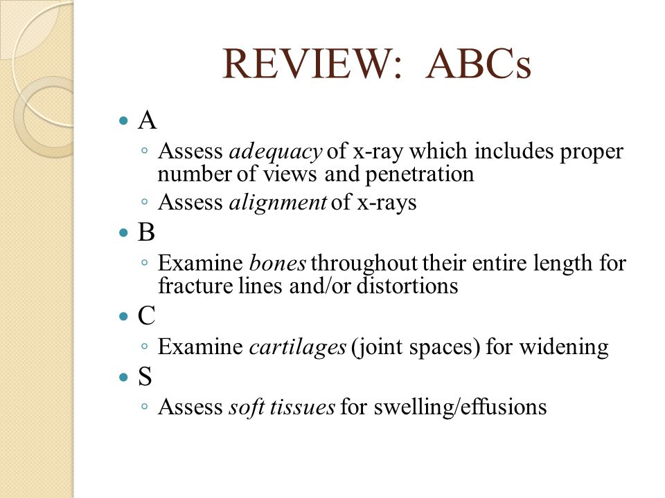 REVIEW: ABCs A. Assess adequacy of x-ray which includes proper number of views and penetration. Assess alignment of x-rays.