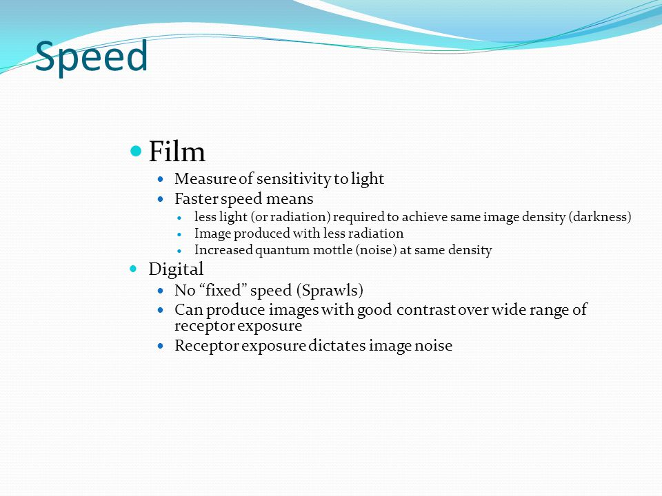 Speed Film Digital Measure of sensitivity to light Faster speed means