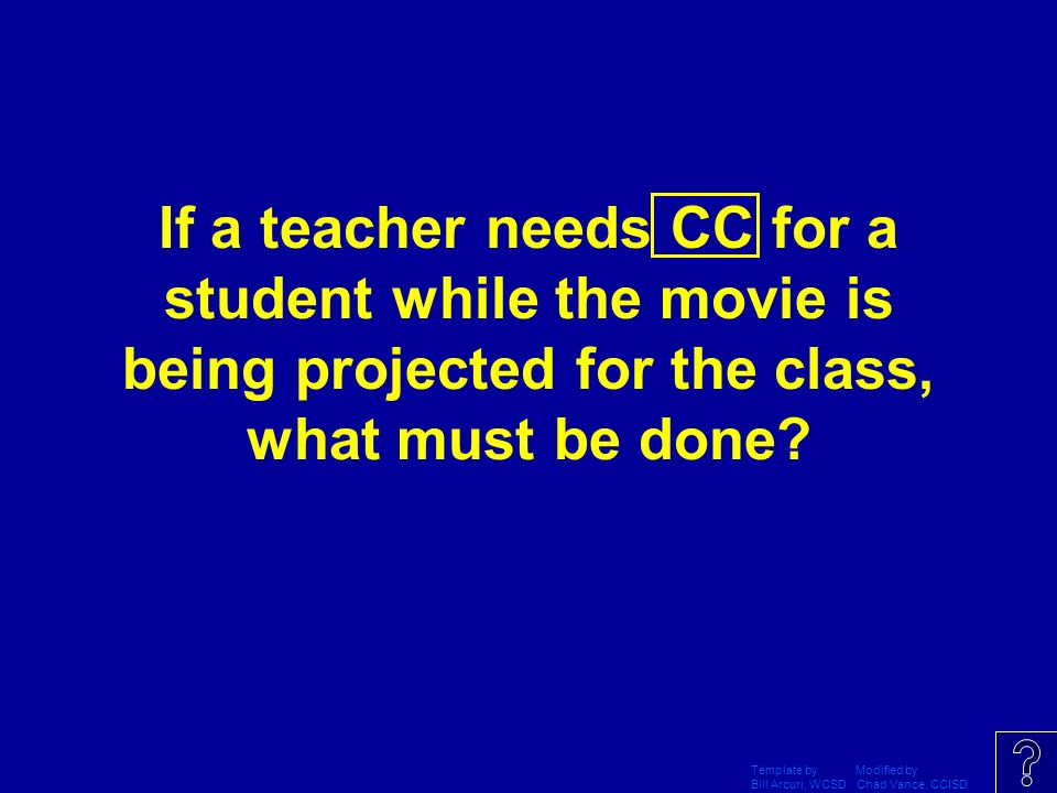 If a teacher needs CC for a student while the movie is being projected for the class, what must be done
