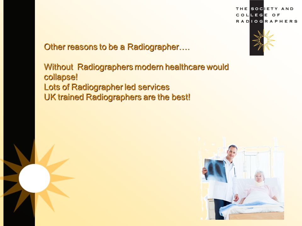 Other reasons to be a Radiographer…