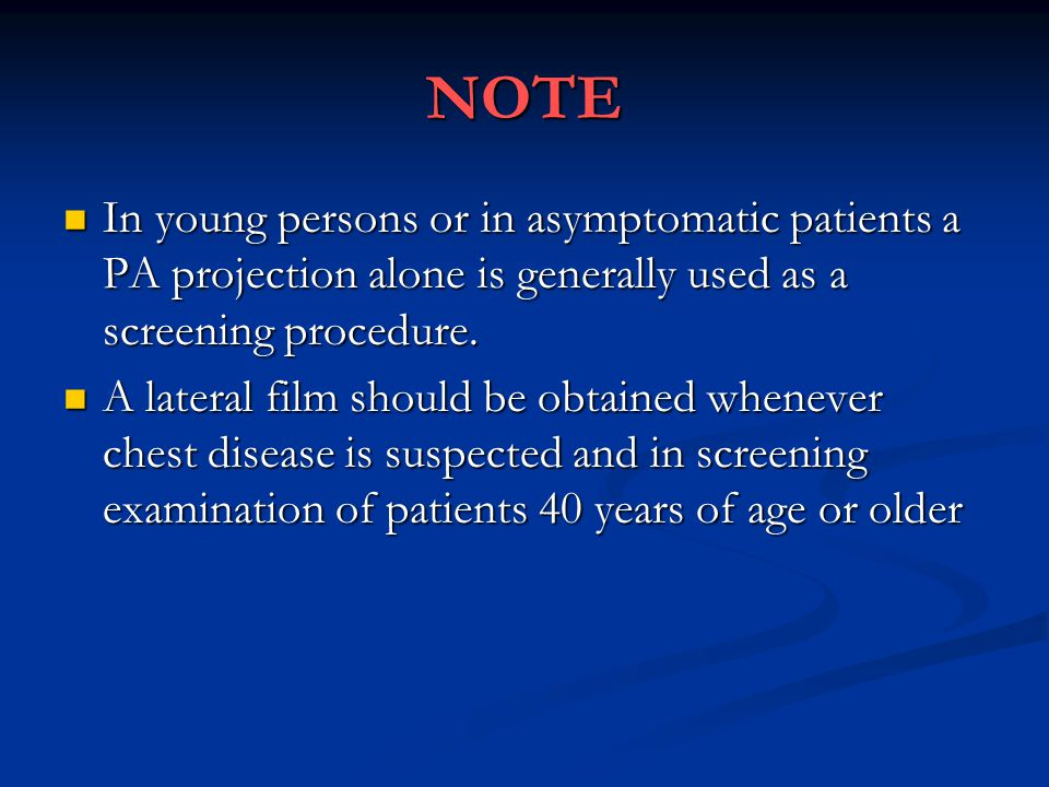 NOTE In young persons or in asymptomatic patients a PA projection alone is generally used as a screening procedure.