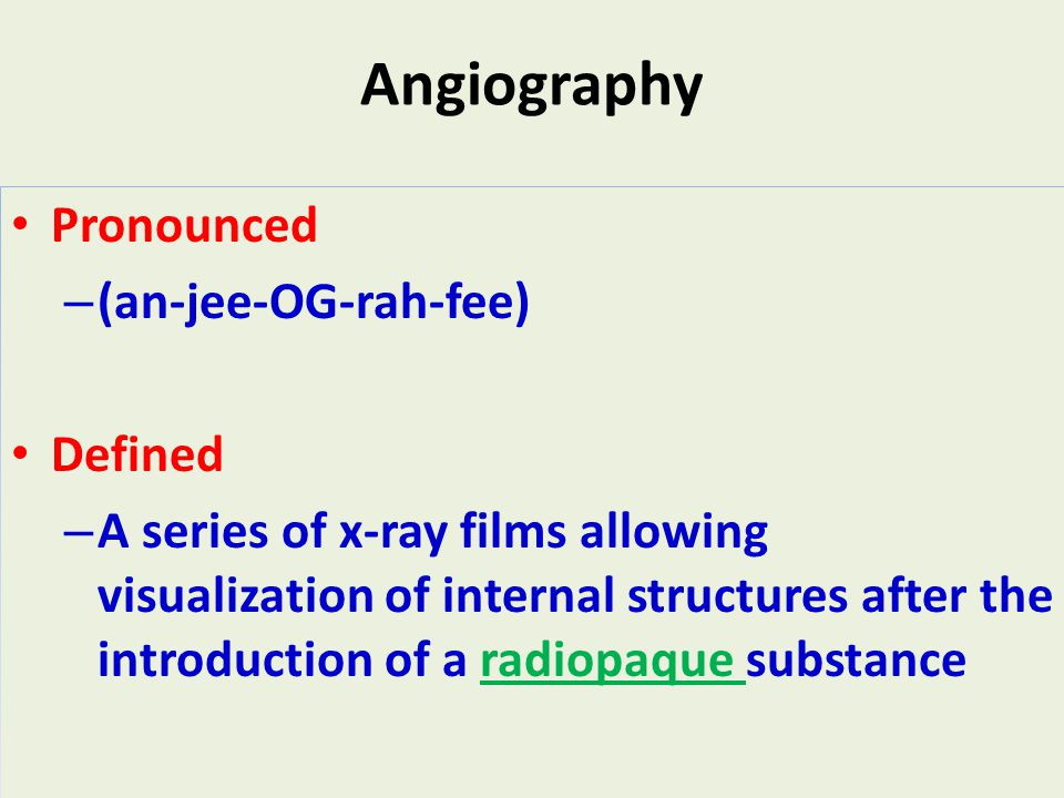 Angiography Pronounced (an-jee-OG-rah-fee) Defined