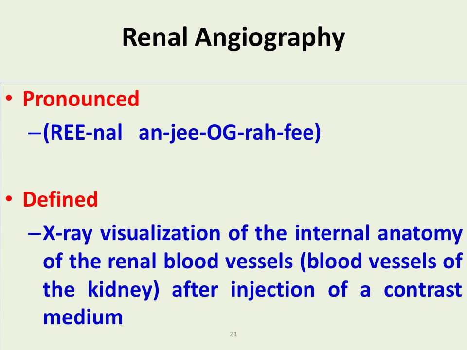 Renal Angiography Pronounced (REE-nal an-jee-OG-rah-fee) Defined