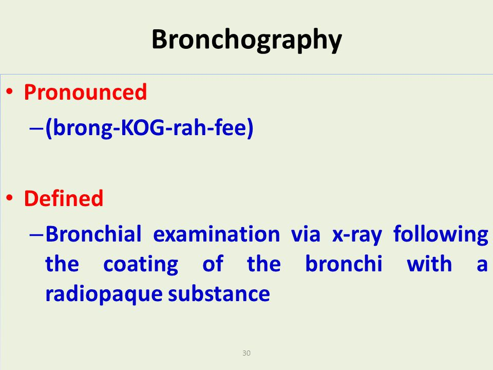 Bronchography Pronounced (brong-KOG-rah-fee) Defined