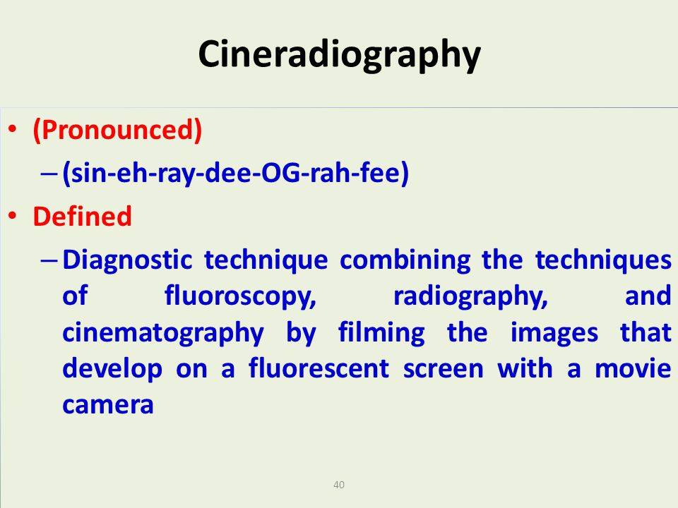 Cineradiography (Pronounced) (sin-eh-ray-dee-OG-rah-fee) Defined