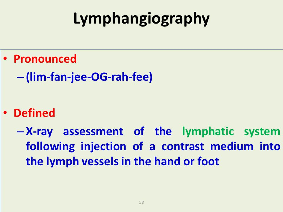 Lymphangiography Pronounced (lim-fan-jee-OG-rah-fee) Defined
