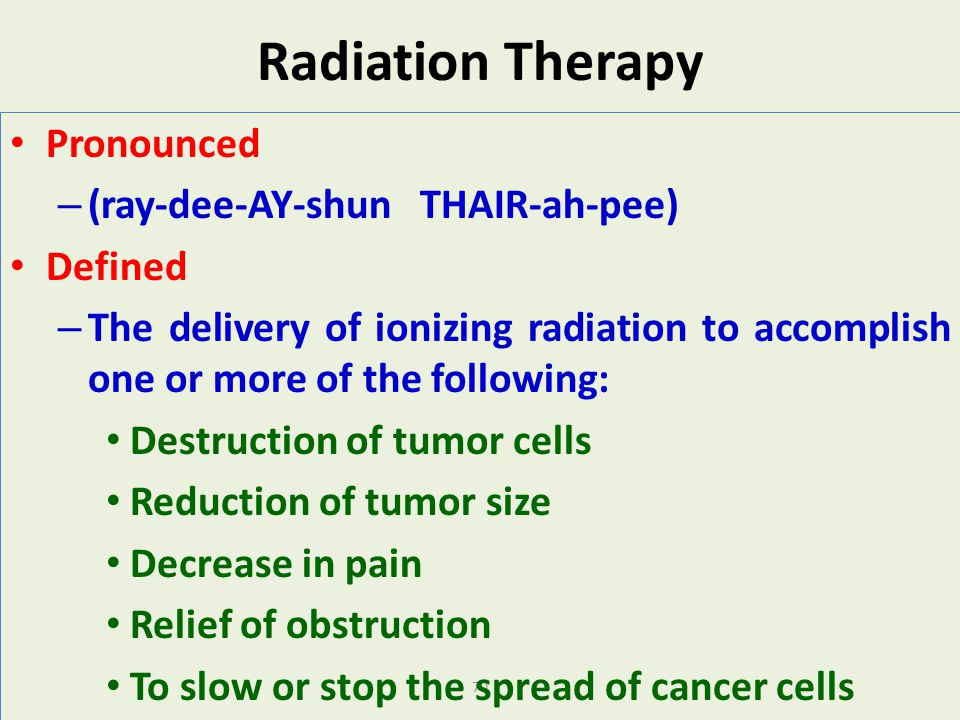 Radiation Therapy Pronounced (ray-dee-AY-shun THAIR-ah-pee) Defined