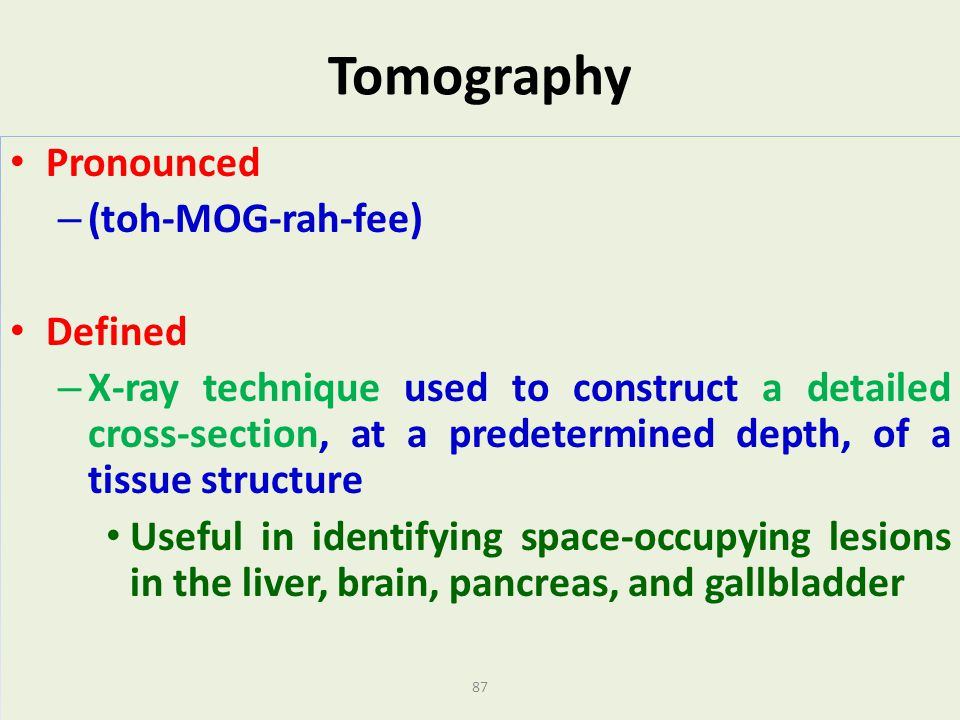 Tomography Pronounced (toh-MOG-rah-fee) Defined