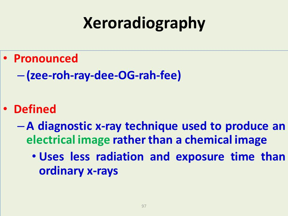 Xeroradiography Pronounced (zee-roh-ray-dee-OG-rah-fee) Defined