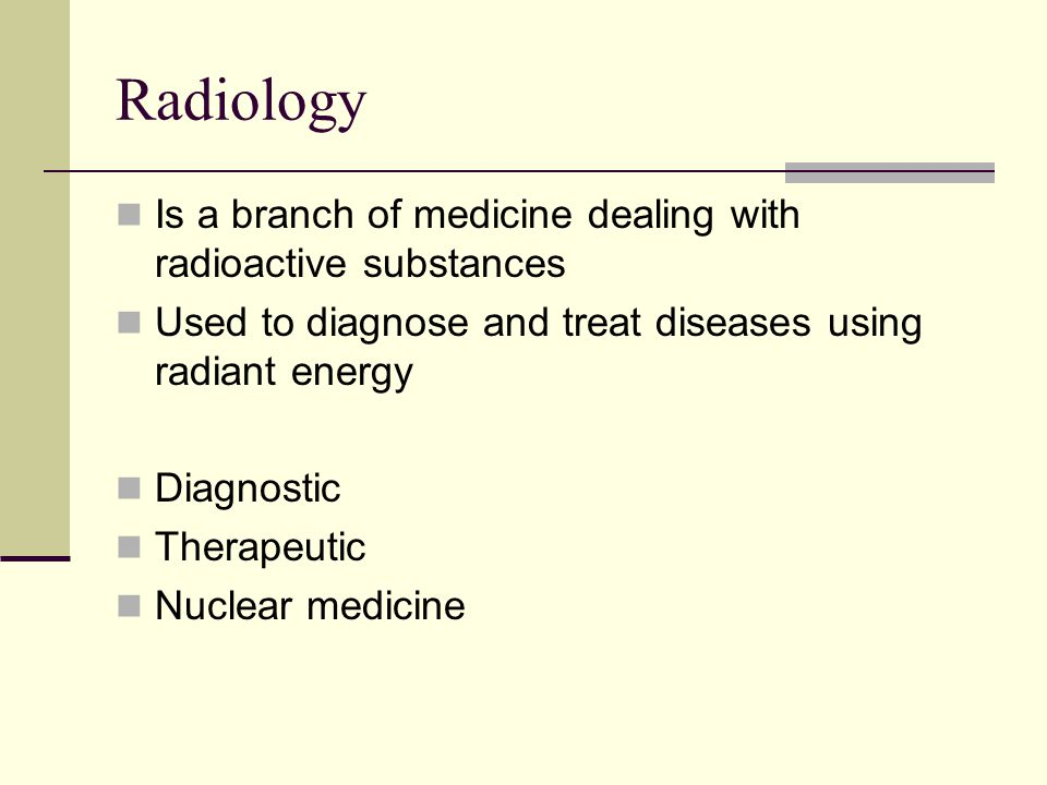Radiology Is a branch of medicine dealing with radioactive substances