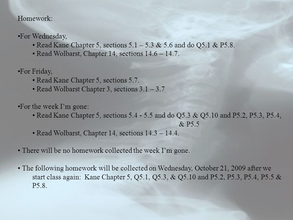 Homework: For Wednesday, Read Kane Chapter 5, sections 5.1 – 5.3 & 5.6 and do Q5.1 & P5.8. Read Wolbarst, Chapter 14, sections 14.6 – 14.7.