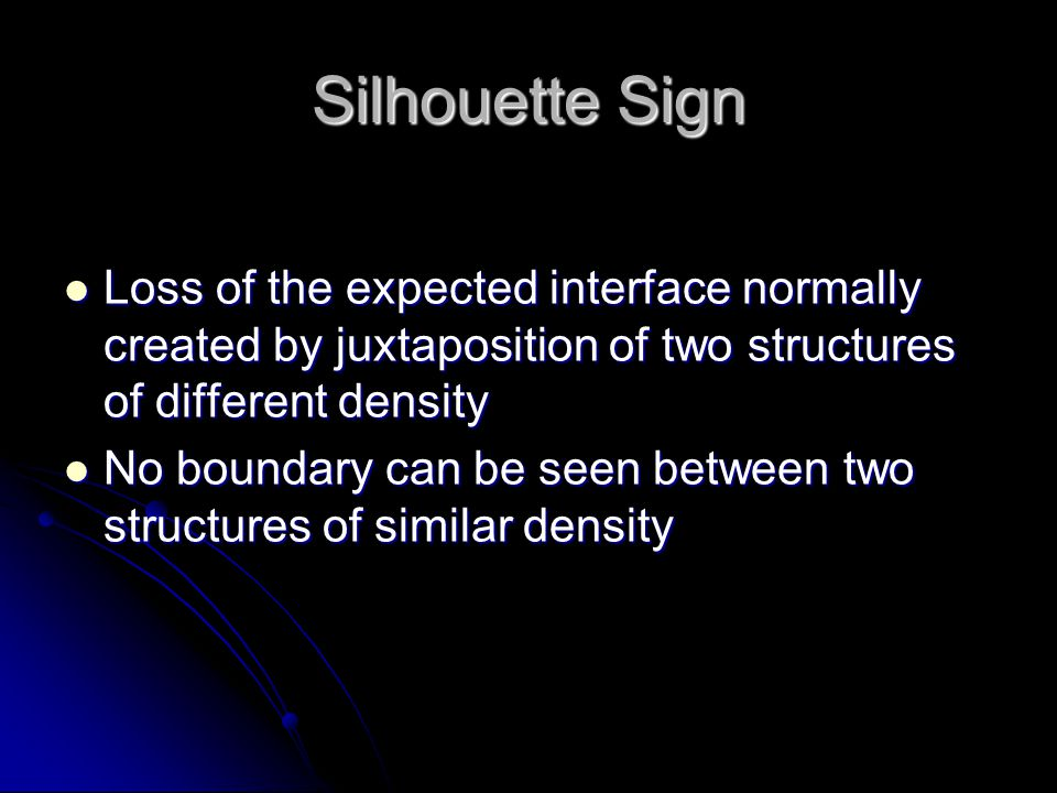 Silhouette Sign Loss of the expected interface normally created by juxtaposition of two structures of different density.