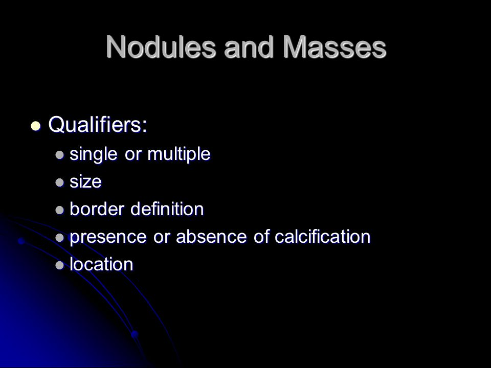 Nodules and Masses Qualifiers: single or multiple size