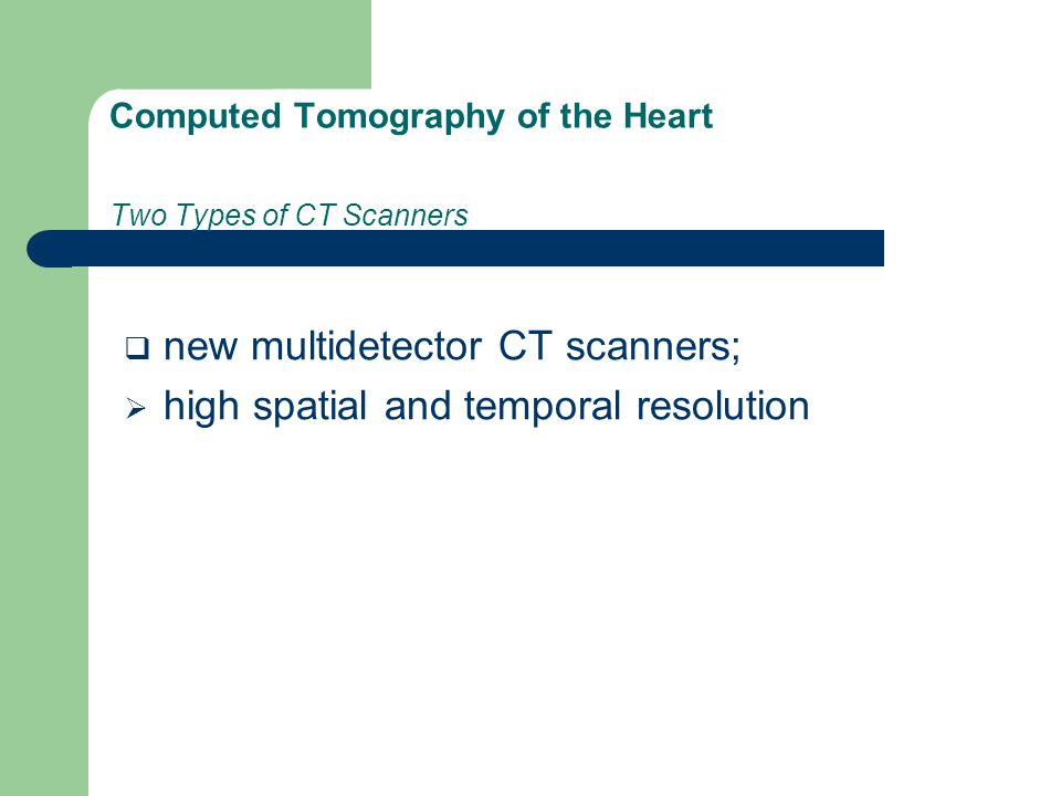Computed Tomography of the Heart Two Types of CT Scanners