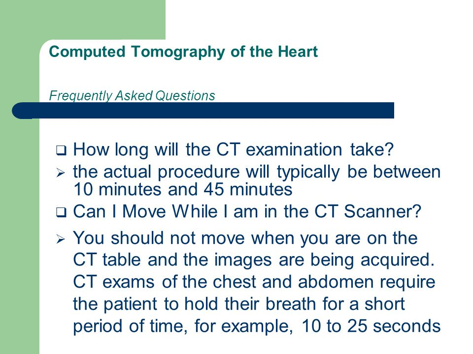 Computed Tomography of the Heart Frequently Asked Questions