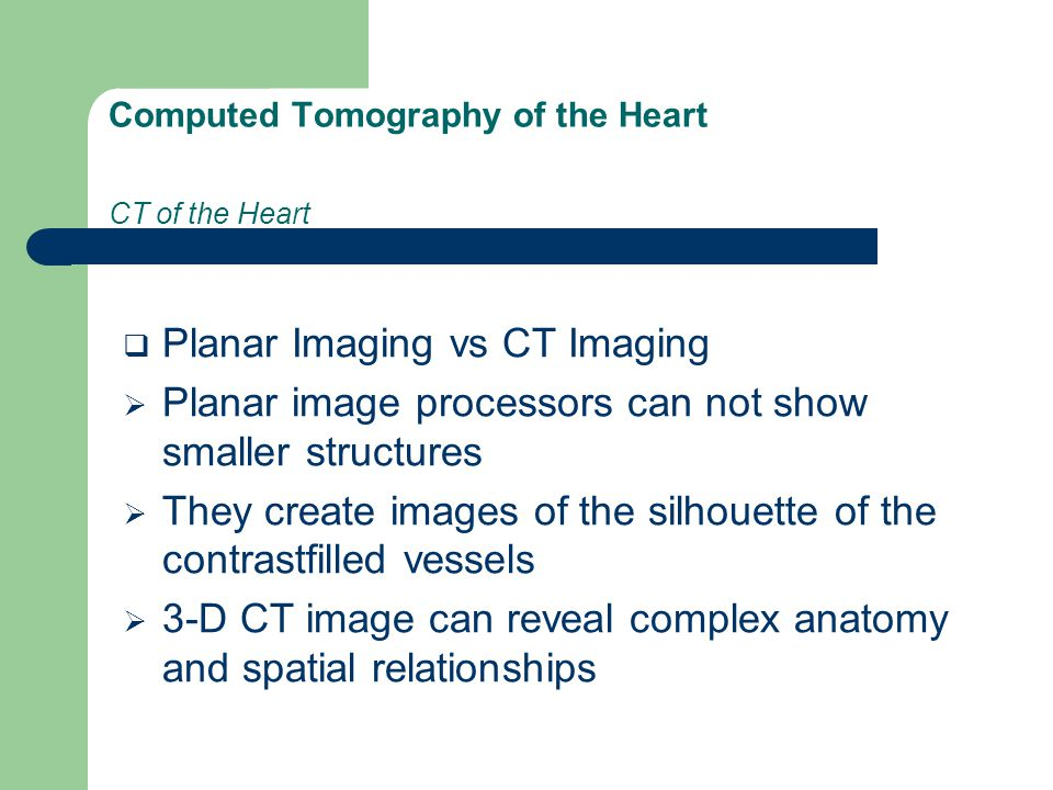 Computed Tomography of the Heart CT of the Heart
