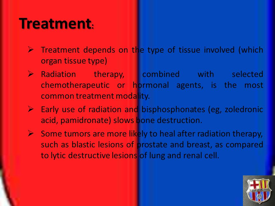 Treatment: Treatment depends on the type of tissue involved (which organ tissue type)