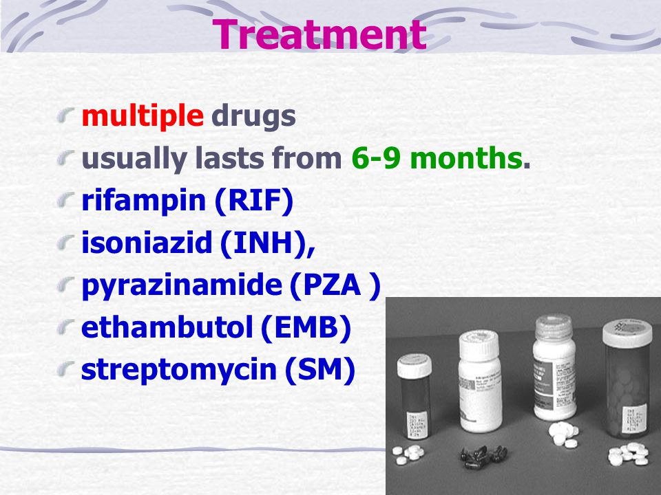 Treatment multiple drugs usually lasts from 6-9 months. rifampin (RIF)