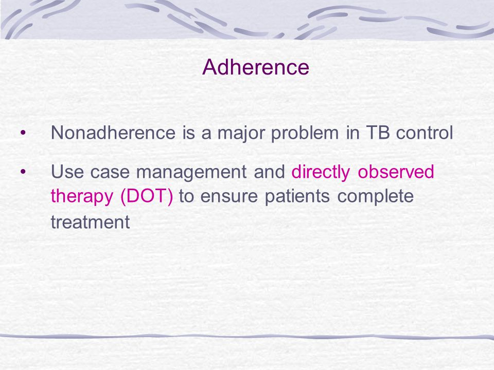 Adherence Nonadherence is a major problem in TB control