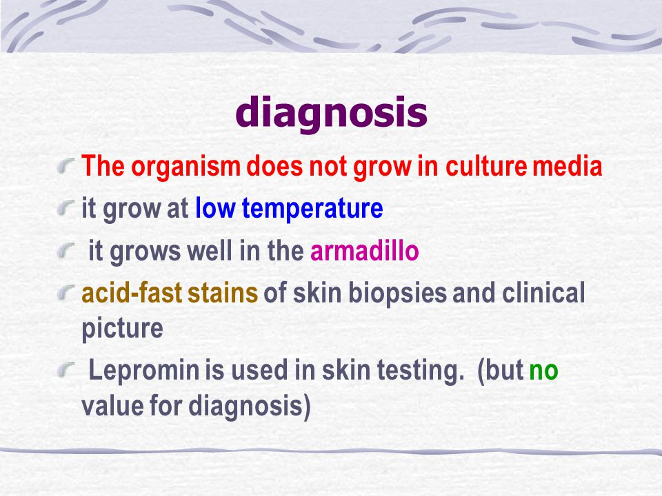 diagnosis The organism does not grow in culture media