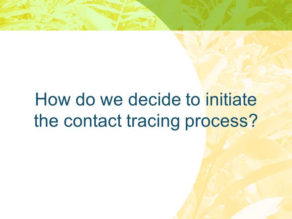 How do we decide to initiate the contact tracing process