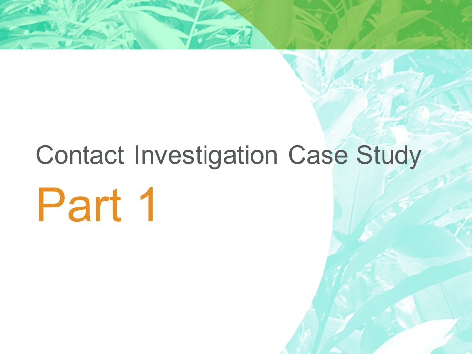 Part 1 Contact Investigation Case Study
