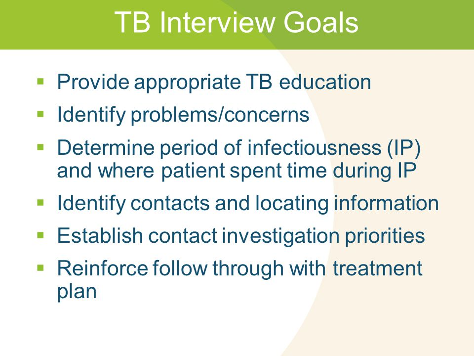 TB Interview Goals Provide appropriate TB education