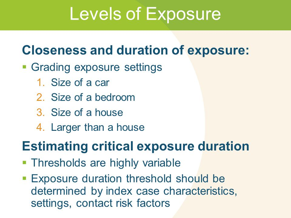 Levels of Exposure Closeness and duration of exposure: