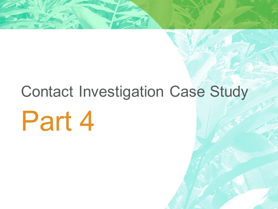 Part 4 Contact Investigation Case Study