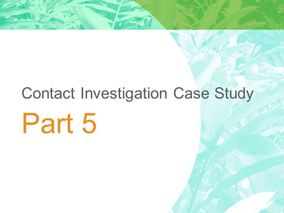 Part 5 Contact Investigation Case Study