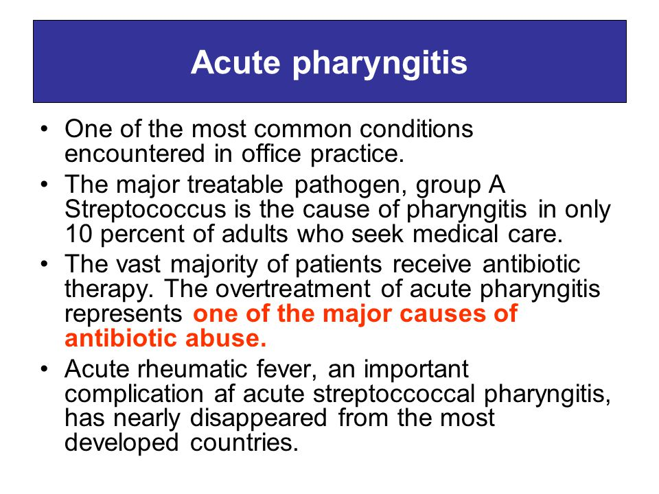 Acute pharyngitis One of the most common conditions encountered in office practice.