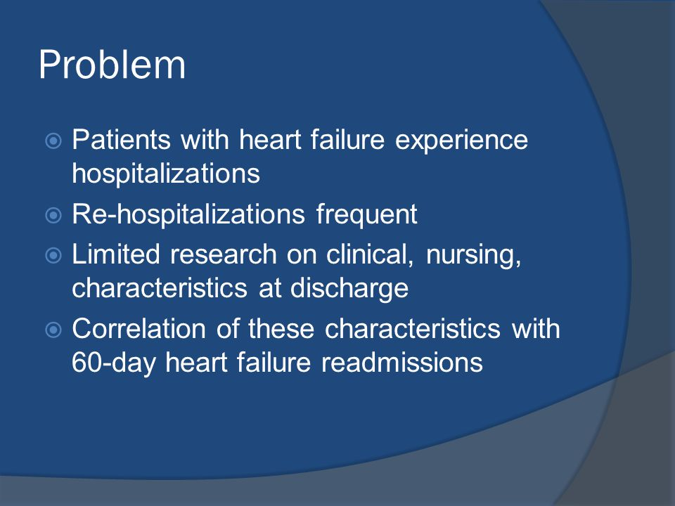 Problem Patients with heart failure experience hospitalizations