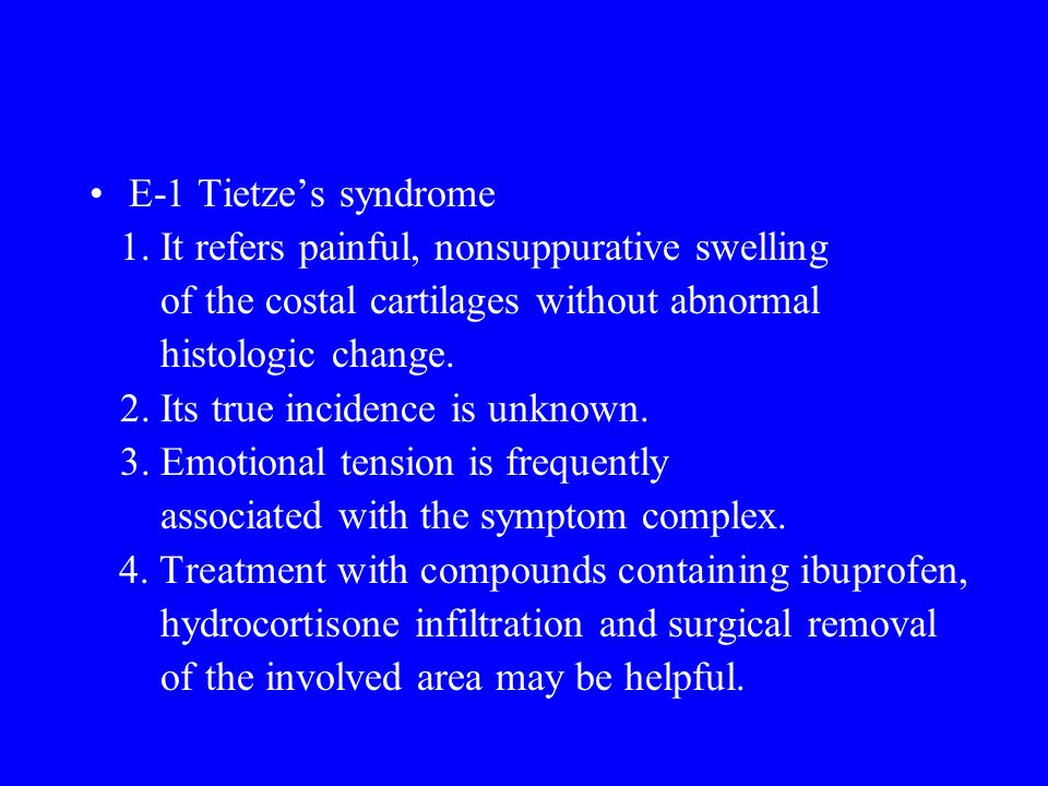E-1 Tietze's syndrome 1. It refers painful, nonsuppurative swelling. of the costal cartilages without abnormal.