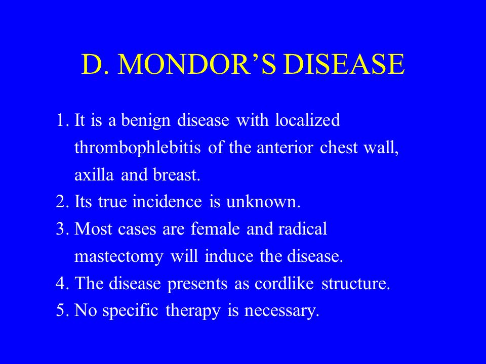 D. MONDOR'S DISEASE 1. It is a benign disease with localized