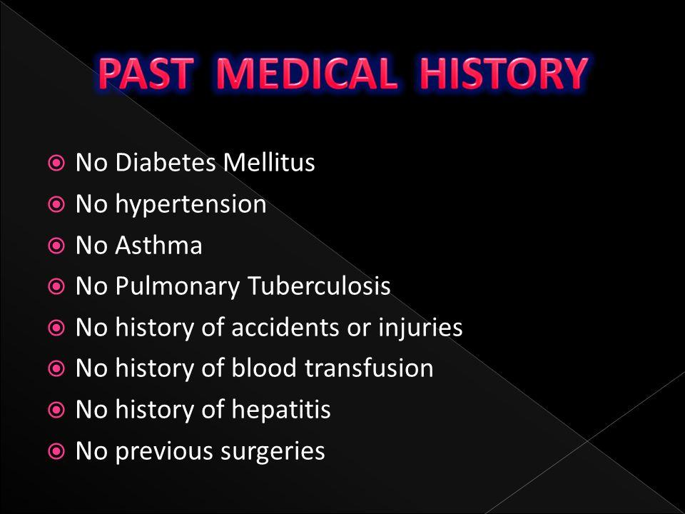 PAST MEDICAL HISTORY No Diabetes Mellitus No hypertension No Asthma