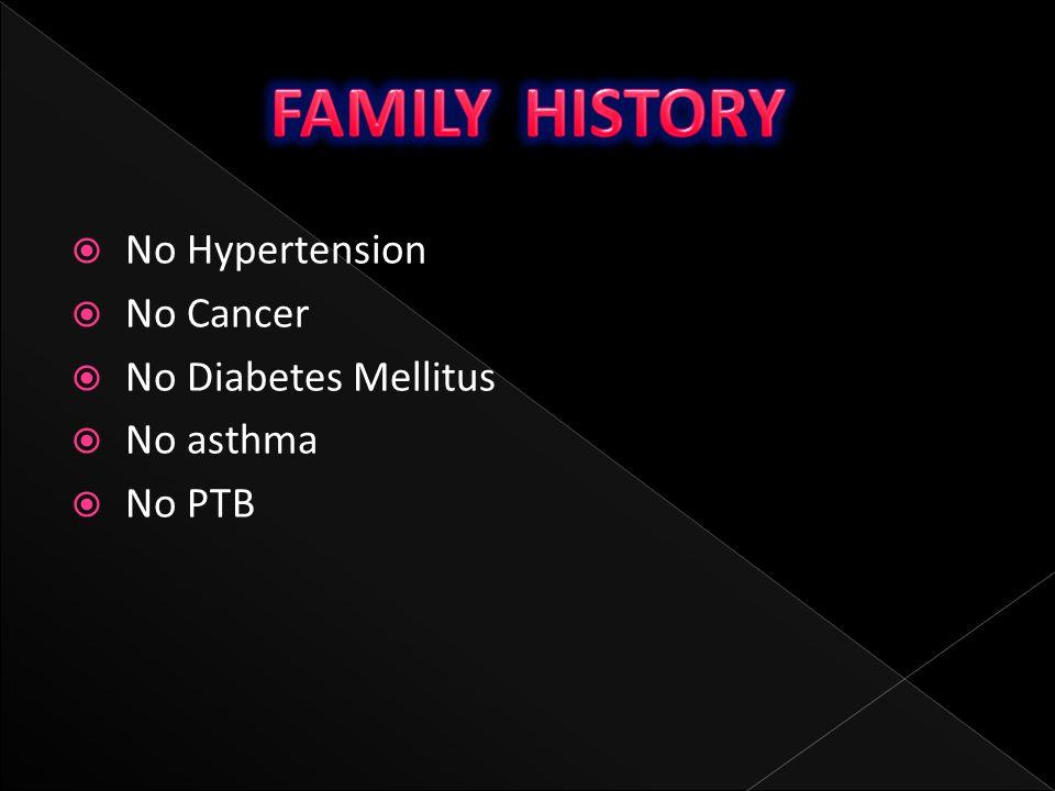 FAMILY HISTORY No Hypertension No Cancer No Diabetes Mellitus