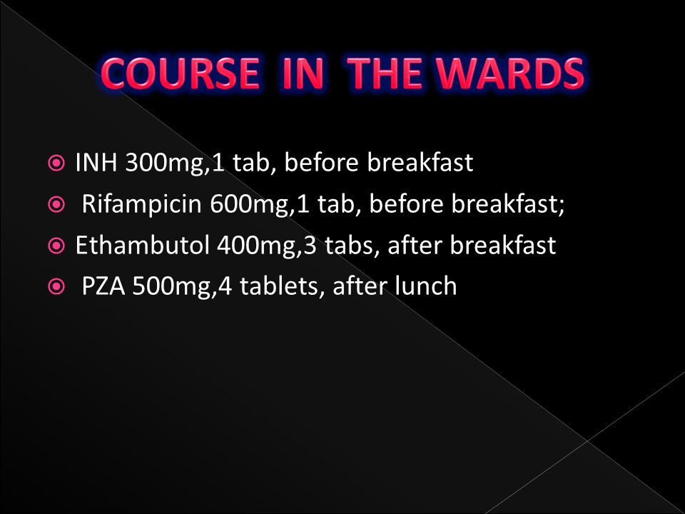 COURSE IN THE WARDS INH 300mg,1 tab, before breakfast