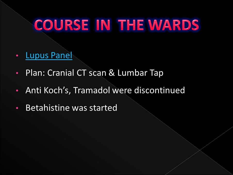 COURSE IN THE WARDS Lupus Panel Plan: Cranial CT scan & Lumbar Tap