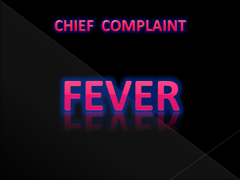 CHIEF COMPLAINT FEVER