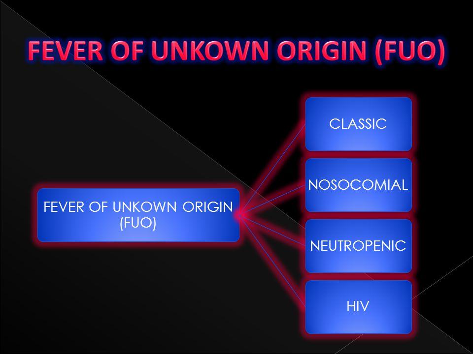 FEVER OF UNKOWN ORIGIN (FUO)