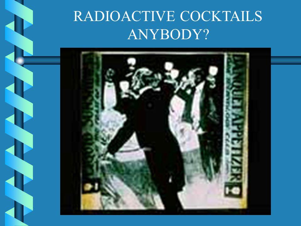 RADIOACTIVE COCKTAILS ANYBODY