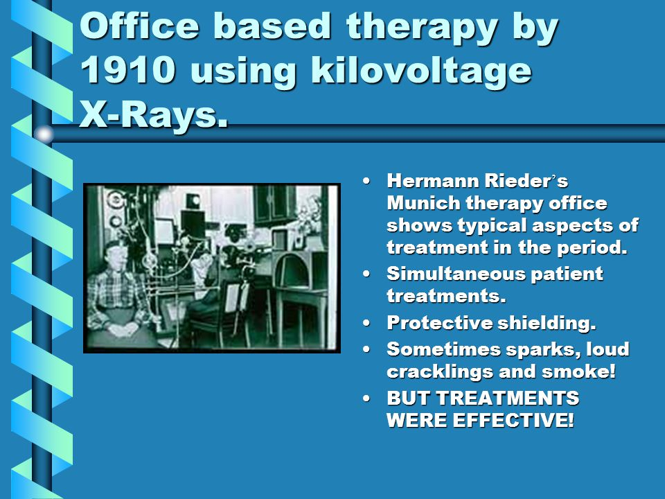 Office based therapy by 1910 using kilovoltage X-Rays.