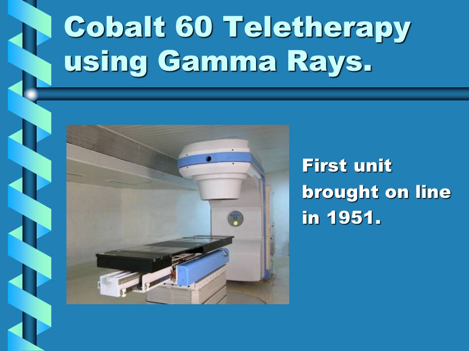 Cobalt 60 Teletherapy using Gamma Rays.