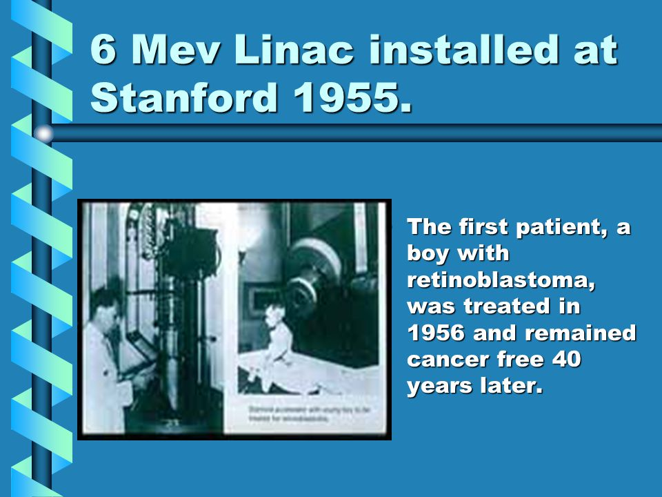 6 Mev Linac installed at Stanford 1955.