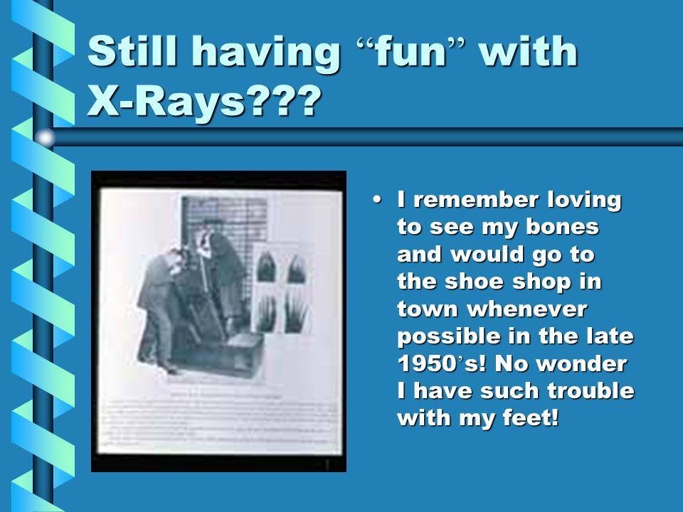 Still having fun with X-Rays