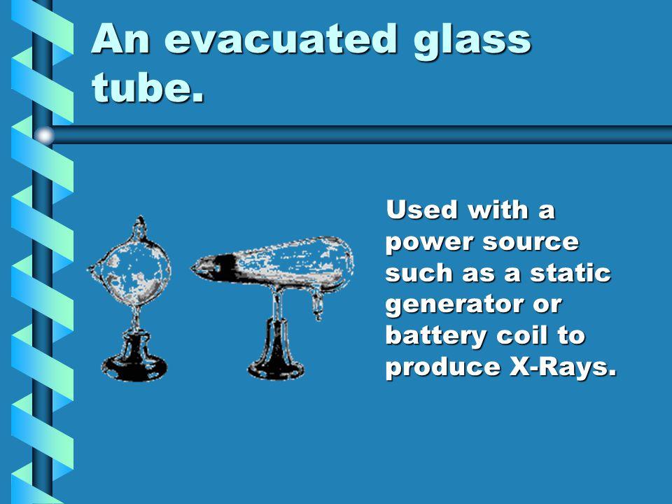An evacuated glass tube.