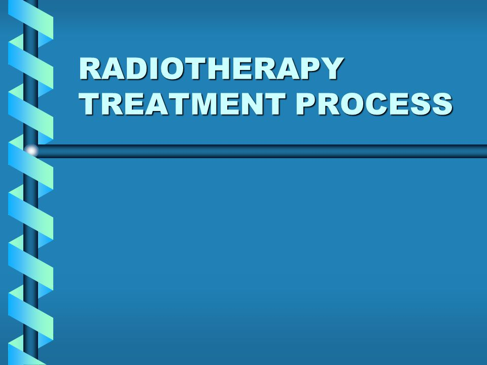 RADIOTHERAPY TREATMENT PROCESS