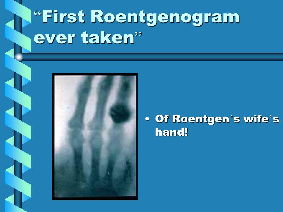 First Roentgenogram ever taken