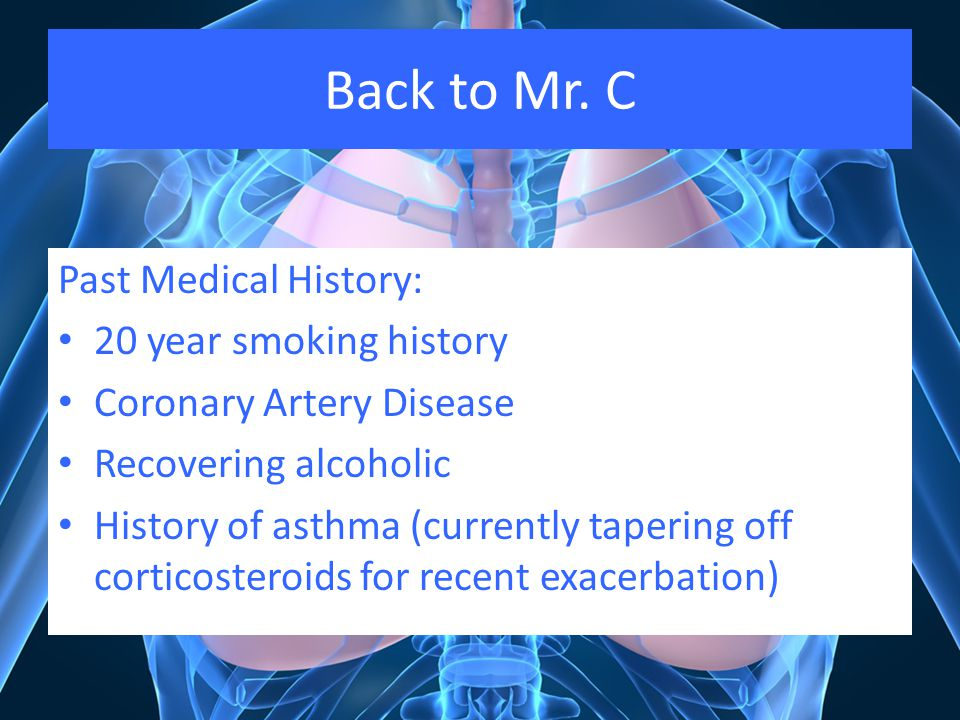 Back to Mr. C Past Medical History: 20 year smoking history