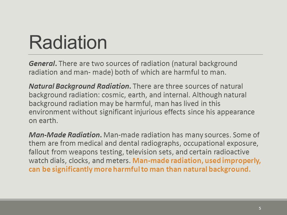 Radiation General. There are two sources of radiation (natural background radiation and man- made) both of which are harmful to man.